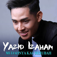 Yazid Izaham Mudahnya Kau Berubah Lirik lagu