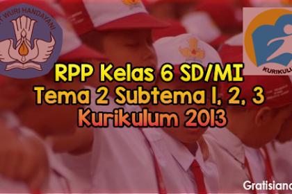 RPP Kelas 6 SD/MI Tema 2 Subtema 1, 2, 3 Kurikulum 2013