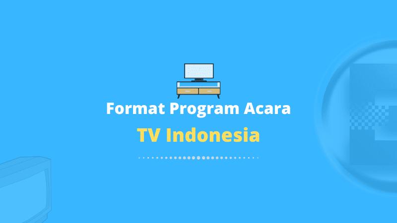 Format Program Acara TV Indonesia