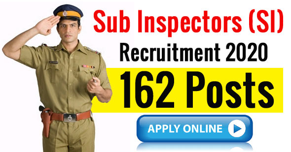 Sub Inspector (SI) Recruitment 2020 - 162 Posts | Apply Online