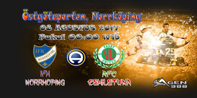 JUDI BOLA DAN CASINO ONLINE - PREDIKSI PERTANDINGAN SWEDIA ALLSVENSKAN IFK NORRKOPING VS AFC ESKILSTUNA 08 AGUSTUS 2017