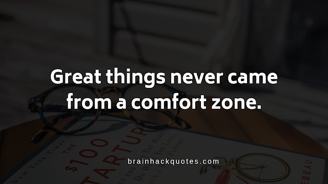 vGreat things never came from a comfort zone.