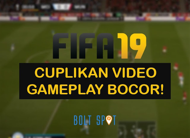 Bocor Bocor! Cuplikan Video Gameplay FIFA 19 Terkuak