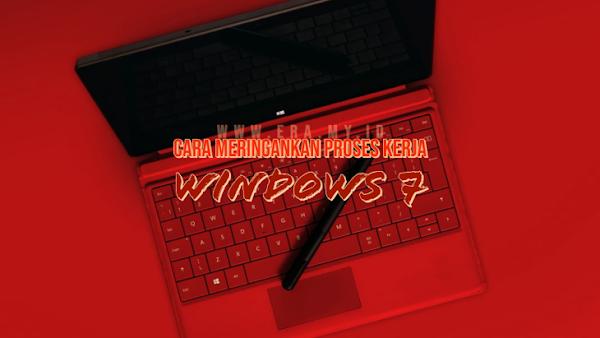 10 Cara Meringankan Proses Kerja Windows 7