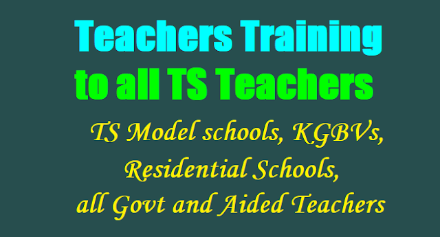 Teachers Training to all TS Teachers,TS Model schools, KGBVs, Residential Schools, all Govt and Aided Teachers