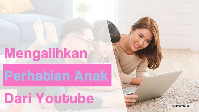 Mengalihkan Perhatian Anak dari Youtube