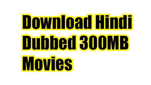 Download Hindi Dubbed 300MB Movies