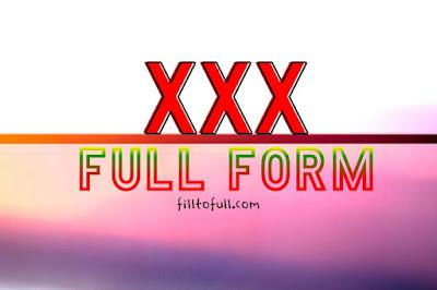 What is the full form of XXX in Slang || XXX full form 'SLANG' filltofull.com