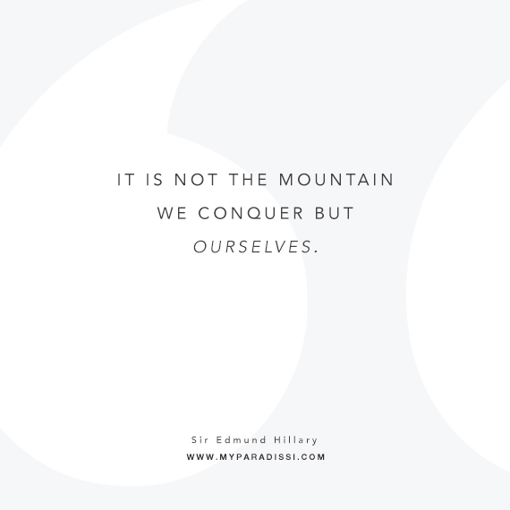 It is not the mountain we conquer but ourselves. Quote by Sir Edmund Hillary