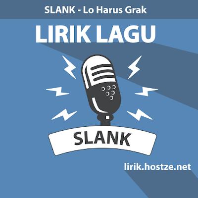 Lirik Lagu Lo Harus Grak - Slank -Lirik lagu indonesia