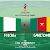 Nigeria Vs Cameroon : 2018 FIFA World Cup Qualifier Fri Sept 1, 2017