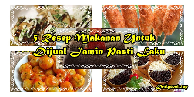 5 Resep makanan untuk dijual lagi - dailycook