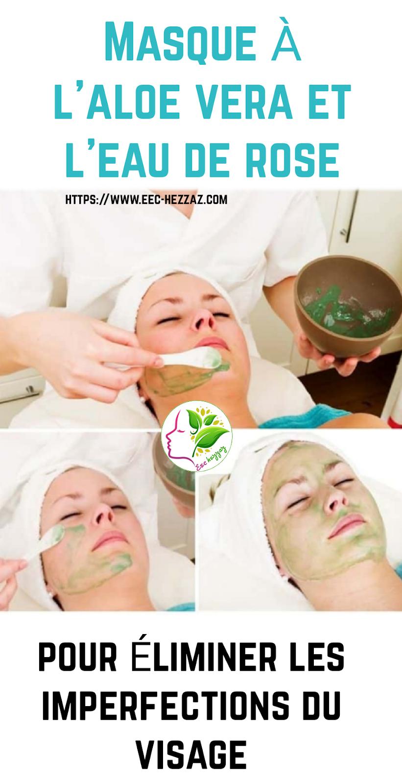 Masque à l'aloe vera et l'eau de rose pour éliminer les imperfections du visage
