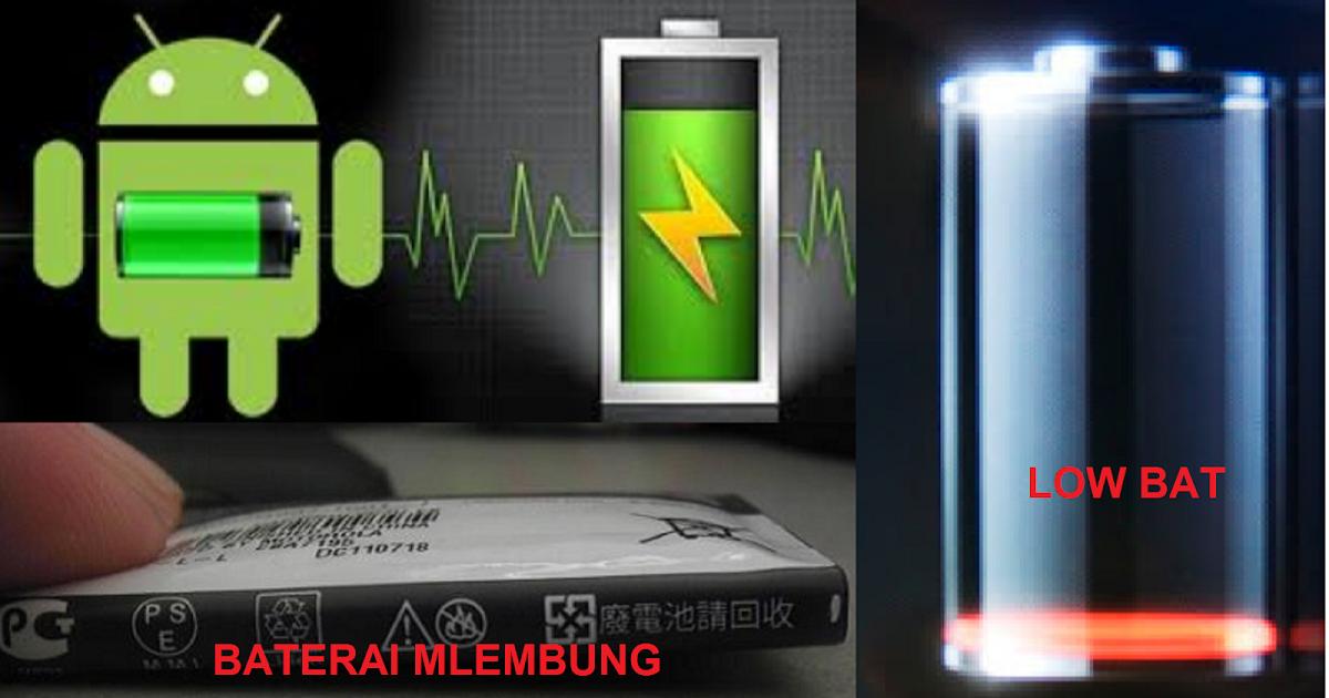 Cara Ampuh Memperbaiki Baterai Hp Yang Rusak Lowbat Kembung
