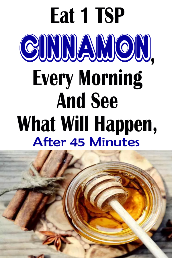 Eat 1 tsp Cinnamon, Every Morning, and See What Will Happen, After 45 Minutes!!!