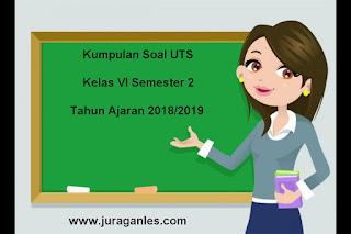 Kumpulan Download Soal UTS SD Kelas 6 Semester 2 Terbaru Tahun Ajaran 2018/2019