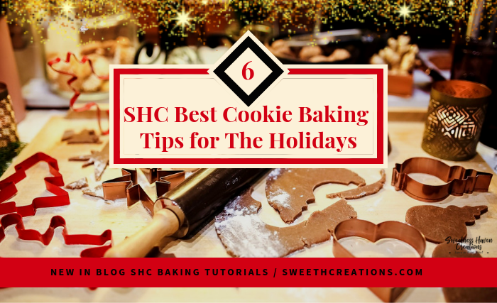 SHC 6 BEST COOKIE BAKING TIPS FOR THE HOLIDAYS