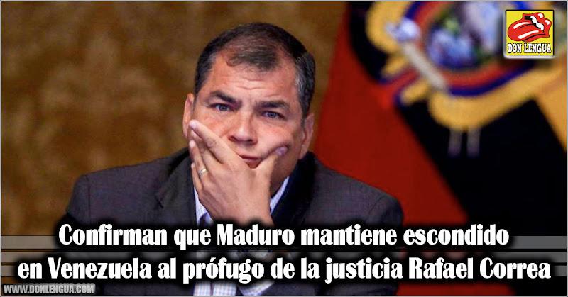 Confirman que Maduro mantiene escondido en Venezuela al prófugo de la justicia Rafael Correa