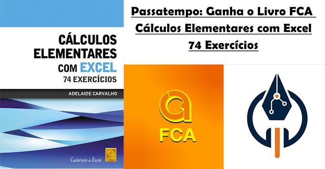 Passatempo: Ganha o Livro FCA - Cálculos Elementares com Excel 74 Exercicios