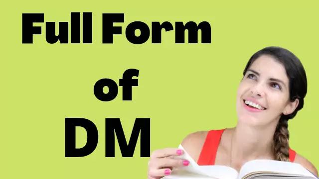 DM Full Form? Full Form of DM In Hindi?