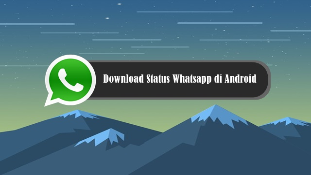 Cara Mudah Download Status Whatsapp di Android