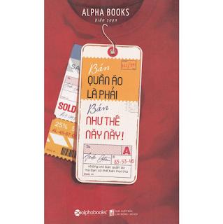 Cuốn Sách Cực Hay Về Kinh Doanh Trong Lĩnh Vực Thời Trang Với Vô Vàn Chiến Lược Bán Hàng Hiệu Quả: Bán Quần Áo Là Phải Bán Như Thế Này Này! (Tái Bản); ebook PDF-EPUB-AWZ3-PRC-MOBI