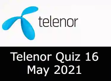Telenor Quiz Today 16 May 2021   16 May 2021 Telenor Quiz Answers Today