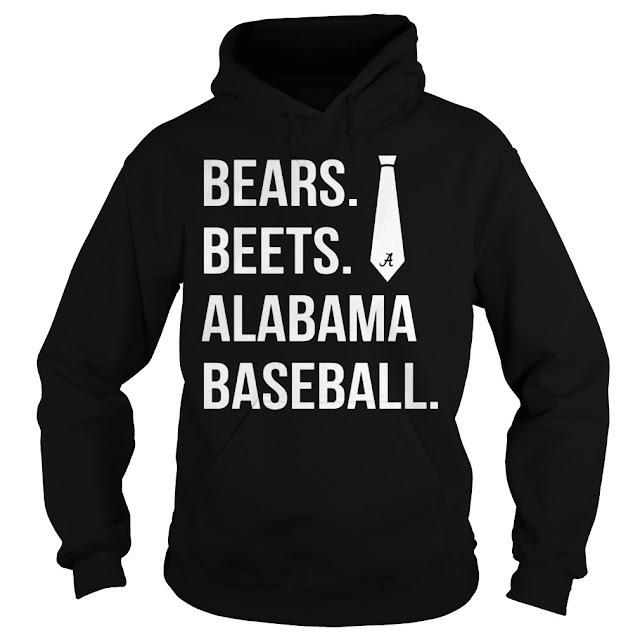Bears Beets Alabama Baseball Hoodie, Bears Beets Alabama Baseball Tank tops, Bears Beets Alabama Baseball Shirts