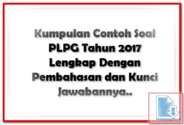 Berikut Contoh Soal PLPG Tahun 2017 Lengkap Dengan Pembahasan dan Kunci Jawabannya..