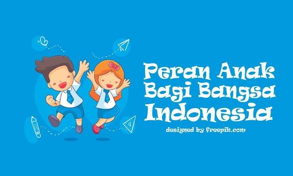 Inilah Pentingnya Peran Anak Bagi Bangsa Indonesia