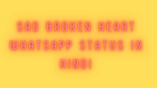 Sad broken heart Whatsapp Status in hindi