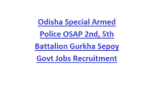 Odisha Special Armed Police OSAP 2nd, 5th Battalion Gurkha Sepoy Govt Jobs Recruitment Notification 2019 (Only For Gurkha Persons)