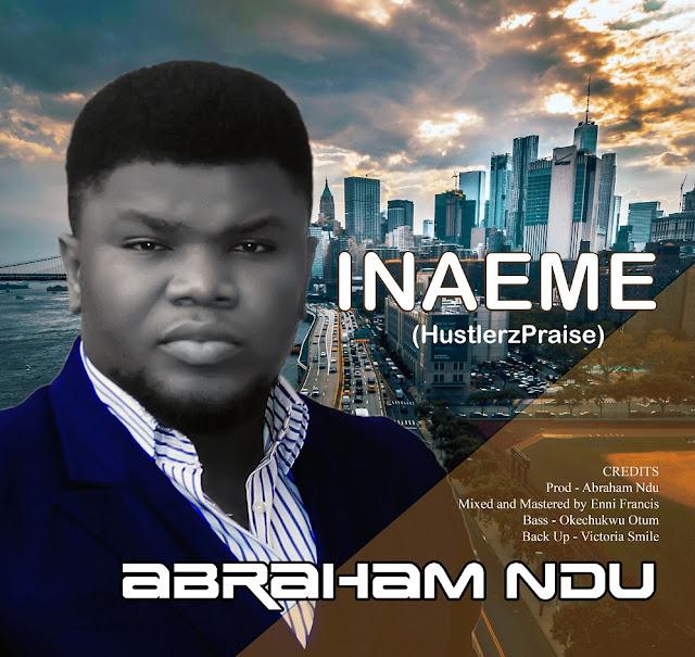Abraham Ndu -Inaeme (Hustlers Praise)