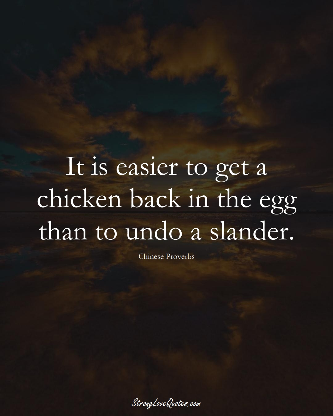It is easier to get a chicken back in the egg than to undo a slander. (Chinese Sayings);  #AsianSayings