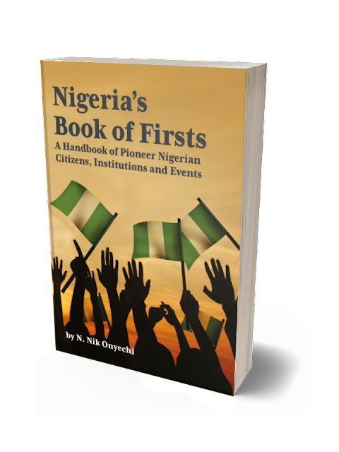 Nigeria's Book of Firsts: A Handbook of Pioneer Nigerian Citizens, Institutions and Events by N. Nik Onyechi  Nigeria's Book of Firsts details Nigeria's pioneering firsts, with an in-depth look at the country's people, institutions, events and achievements.