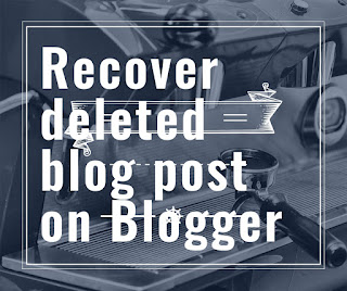 How to recover deleted posts in blogger