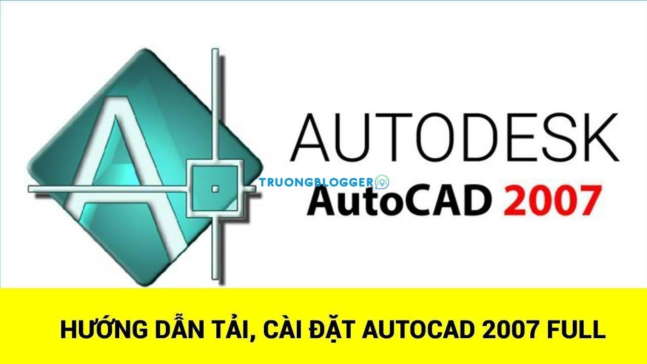 Tải về Autocad 2007 Full - Hướng dẫn cài đặt chi tiết