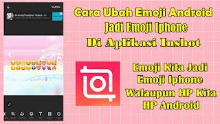 Cara Mengubah Emoji Android Jadi Emoji Iphone Di Aplikasi Inshot