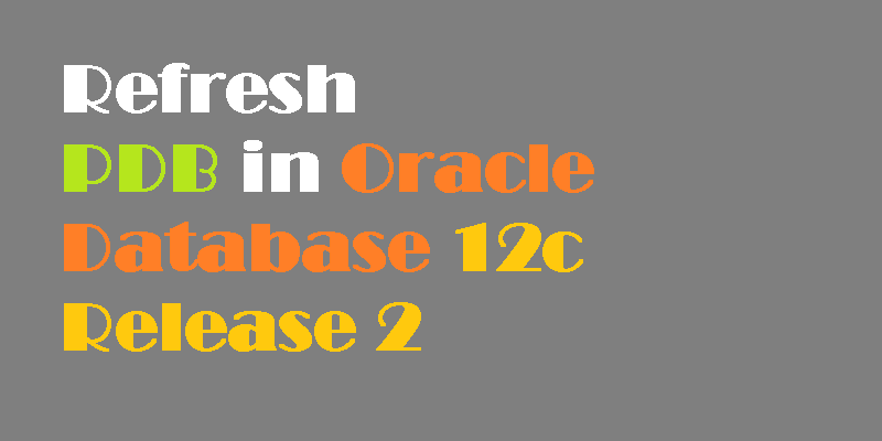 Refresh PDB in Oracle Database 12c Release 2 - TECHSUPPORT