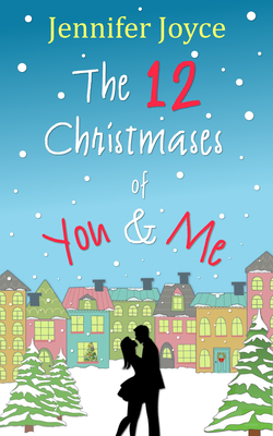The 12 Christmases of You & Me by Jennifer Joyce