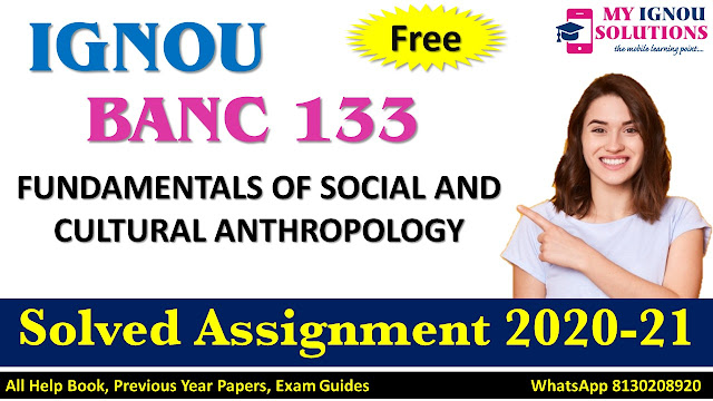 BANC 133 FUNDAMENTALS OF SOCIAL AND CULTURAL ANTHROPOLOGY  Solved Assignment 2020-21