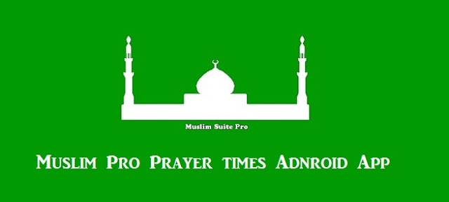 Muslim Pro Prayer Time Latest Version for Android