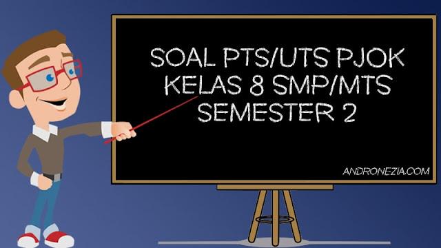 Soal UTS/PTS PJOK Kelas 8 Semester 2 Tahun 2021