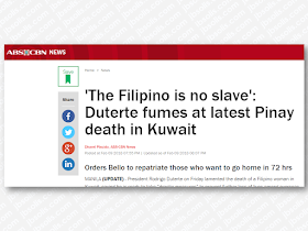 "President Rodrigo Duterte  was furious about the latest report of death of a Filipino woman who was found inside a freezer in an abandoned flat in Kuwait, saying he is ready to take ""drastic measures"" to prevent further loss of lives among overseas Filipino workers (OFWs) in Kuwait and other Gulf nations.  In a press conference in Davao, President Duterte said that Filipinos are not slave to anyone.  Out of his genuine concern for the Overses filipino Workers (OFWs), Duterte could not hold back his anger after reading the news about the death of Joanna Daniela Demafelis.         Duterte again reiterated that he does not want any quarrel with the Arab nations, but he appeal that the governments of these countries to ensure that OFWs in the Middle East are treated right.    ""What are you doing to my countrymen? And if I were to do it to your citizens here, would you be happy?"" Duterte asked.    ""Is there something wrong with your culture? Is there something wrong with the values?""   President Duterte said that he must do something to stop the inhumane treatment to the OFWs, saying that it is useless to be in the position as president if he cannot do anything about it.    The deployment ban of OFWs to Kuwait enforced last month stays indefinitely.  Sponsored Links  President Duterte also directed Labor Secretary Silvestre Bello III to repatriate every Filipinos  in Kuwait who wants to go home in 72  hours. He said that he will ask the help of the airline companies in the Philippines for the transportation.    The President recently met with Kuwait Ambassador to the Philippines Saleh Ahmad Althwaikh and was invited to visit the Gulf state.           Advertisements  Read More:  Body Of Household Worker Found Inside A Freezer In Kuwait; Confirmed Filipina  Senate Approves Bill For Free OFW Handbook    Overseas Filipinos In Qatar Losing Jobs Amid Diplomatic Crisis—DOLE How To Get Philippine International Driving Permit (PIDP)    DFA To Temporarily Suspend One-Day Processing For Authentication Of Documents (Red Ribbon)    SSS Monthly Pension Calculator Based On Monthly Donation    What You Need to Know For A Successful Housing Loan Application    What is Certificate of Good Conduct Which is Required By Employers In the UAE and HOW To Get It?    OWWA Programs And Benefits, Other Concerns Explained By DA Arnel Ignacio And Admin Hans Cacdac   ©2018 THOUGHTSKOTO  www.jbsolis.com   SEARCH JBSOLIS, TYPE KEYWORDS and TITLE OF ARTICLE at the box below"