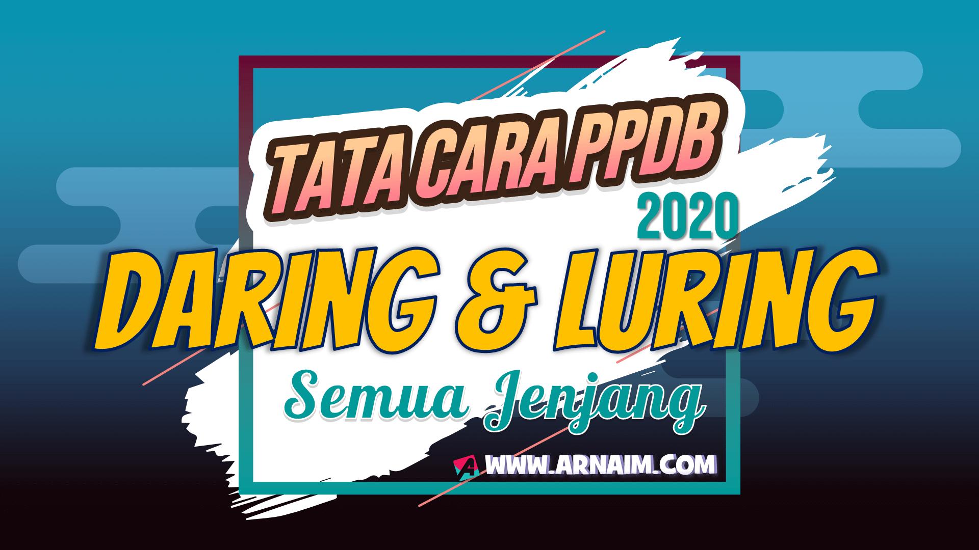 ARNAIM.COM - TATA CARA PPDB DARING DAN LURING 2020 SEMUA JENJANG
