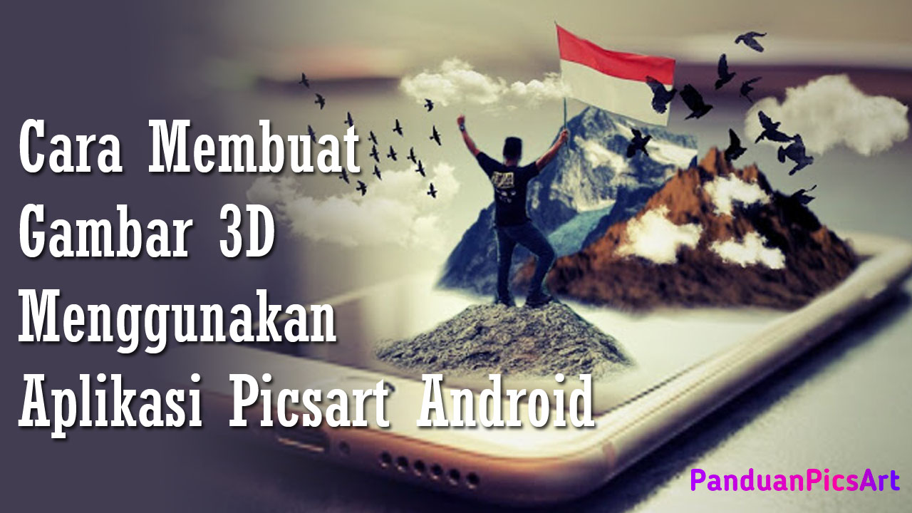 Tutorial Cara Edit Foto Membuat Foto 3D di Picsart Android