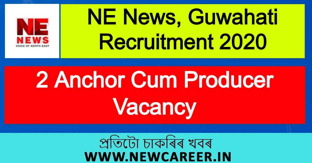NE News, Guwahati Recruitment 2020: Apply For 2 Anchor Cum Producer Vacancy