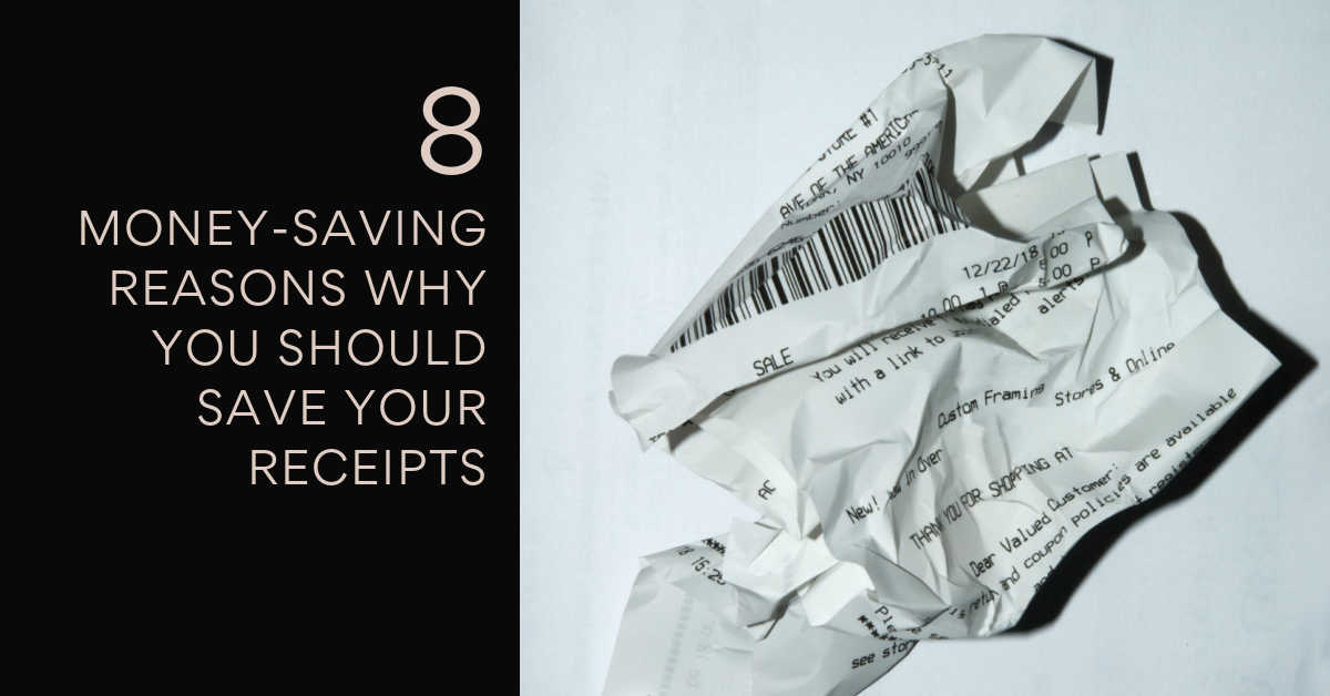8 MONEY SAVING REASONS WHY YOU SHOULD SAVE YOUR RECEIPTS
