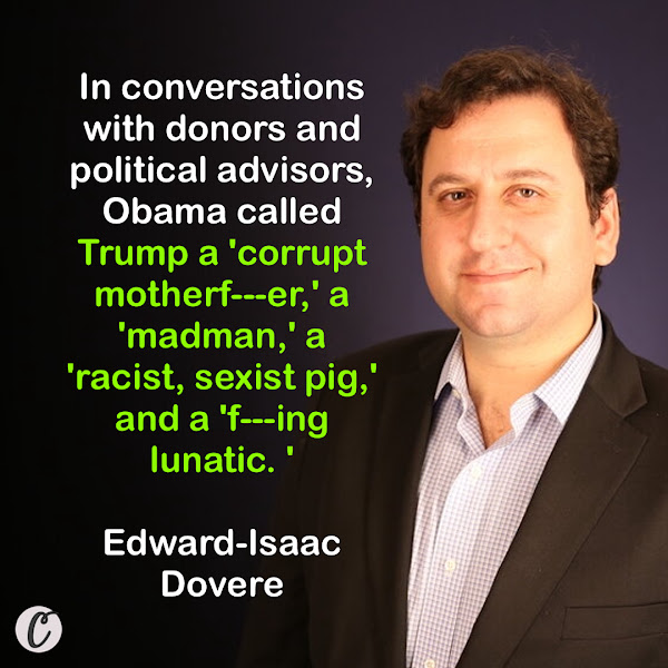 In conversations with donors and political advisors, Obama called Trump a 'corrupt motherf---er,' a 'madman,' a 'racist, sexist pig,' and a 'f---ing lunatic.' — Edward-Isaac Dovere, The Atlantic Staff Writer