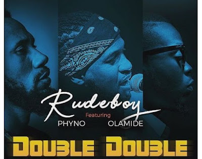 Rudeboy ft. Phyno & Olamide – Double Double